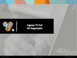 Ingreso TV Full  HD Negociador