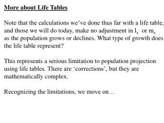 More about Life Tables Note that the calculations we've done thus far with a life table,