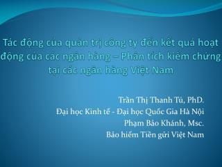 Trần Thị Thanh Tú, PhD.  Đại học Kinh tế - Đại học Quốc Gia Hà Nội  Phạm Bảo Khánh, Msc.