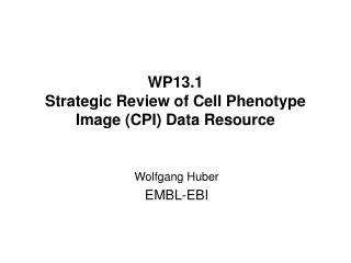 WP13.1 Strategic Review of Cell Phenotype Image (CPI) Data Resource