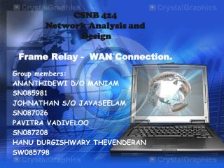 CSNB 424  Network Analysis and  Design Frame Relay -  WAN Connection.