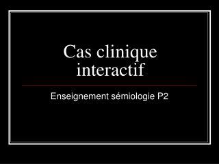 Cas clinique interactif