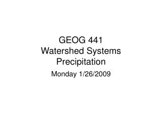 GEOG 441 Watershed Systems Precipitation