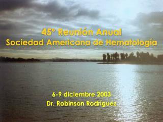 45º Reunión Anual  Sociedad Americana de Hematología