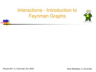 Interactions - Introduction to Feynman Graphs