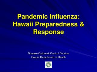 Pandemic Influenza: Hawaii Preparedness & Response