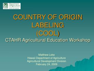 COUNTRY OF ORIGIN LABELING (COOL) CTAHR Agricultural Education Workshop