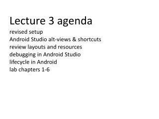 Lecture 3 agenda revised setup Android Studio alt-views & shortcuts review layouts and resources