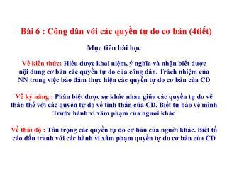Bài 6 : Công dân với các quyền tự do cơ bản (4tiết)  Mục tiêu bài học