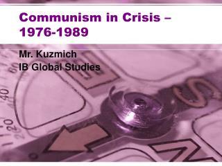 Communism in Crisis   1976-1989