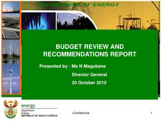 BUDGET REVIEW AND RECOMMENDATIONS REPORT Presented by : Ms N Magubane Director General