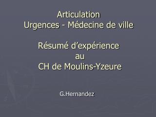 Articulation  Urgences - Médecine de ville  Résumé d'expérience  au  CH de Moulins-Yzeure
