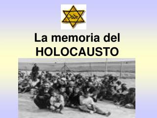 La memoria del  HOLOCAUSTO