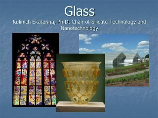 Glass  Kulinich Ekaterina, Ph.D, Chair of Silicate Technology and Nanotechnology
