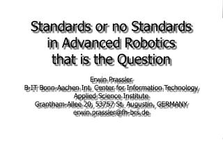 Standards or no Standards in Advanced Robotics that is the Question Erwin Prassler
