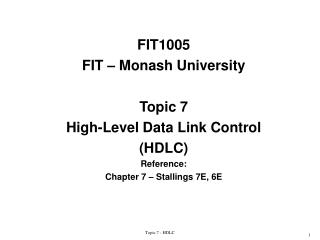 FIT1005 FIT – Monash University Topic 7 High-Level Data Link Control (HDLC) Reference: