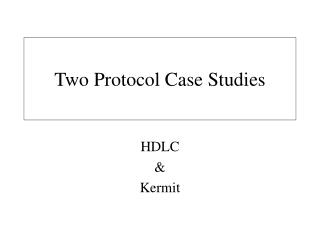 Two Protocol Case Studies