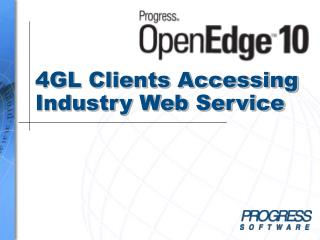 4GL Clients Accessing Industry Web Service