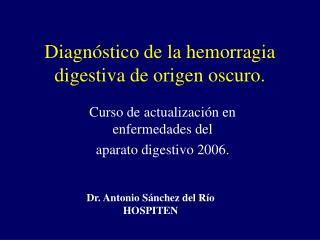 Diagnóstico de la hemorragia digestiva de origen oscuro.