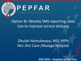Option B+  Weekly SMS reporting; data Use to improve  service delivery Zikulah Namukwaya,  MD, MPH