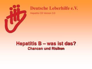 Hepatitis B – was ist das? Chancen und Risiken
