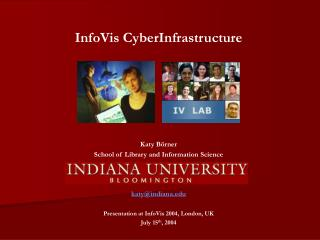 InfoVis CyberInfrastructure Katy Börner School of Library and Information Science katy@indiana