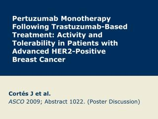 Cort�s  J et al. ASCO  2009; Abstract 1022. (Poster Discussion)