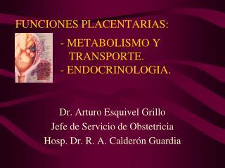 Dr. Arturo Esquivel Grillo Jefe de Servicio de Obstetricia Hosp. Dr. R. A. Calderón Guardia