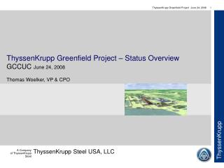 ThyssenKrupp Greenfield Project – Status Overview GCCUC  June 24, 2008 Thomas Woelker, VP & CPO