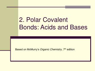 2. Polar Covalent Bonds: Acids and Bases