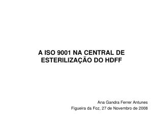 A ISO 9001 NA CENTRAL DE ESTERILIZA Ç ÃO DO HDFF