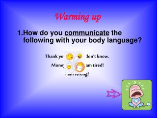 1.How do you  communicate  the                            following with your body language?