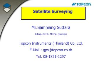 Mr.Samniang Suttara B.Eng. (Civil), M.Eng. (Survey) Topcon Instruments (Thailand) Co.,Ltd.