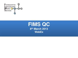 FIMS QC 8 th  March 2013 WebEx