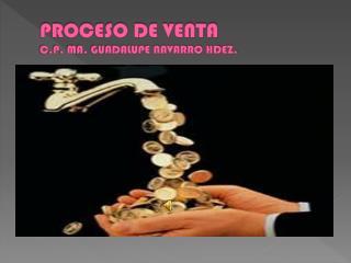 PROCESO DE VENTA C.P. MA. GUADALUPE NAVARRO HDEZ.