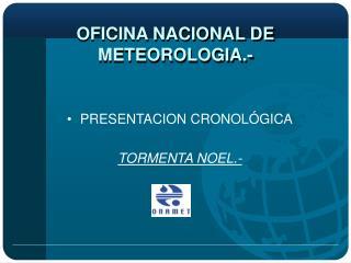 OFICINA NACIONAL DE METEOROLOGIA.-