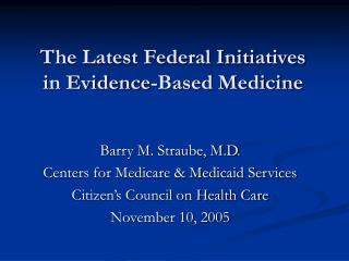 The Latest Federal Initiatives in Evidence-Based Medicine