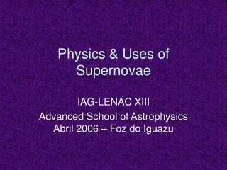 Physics & Uses of Supernovae