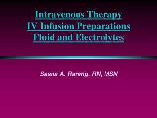 Intravenous Therapy  IV Infusion Preparations  Fluid and Electrolytes
