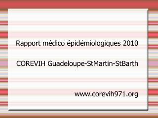 Rapport médico épidémiologiques 2010 COREVIH Guadeloupe-StMartin-StBarth corevih971