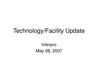Technology/Facility Update