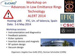 Workshop on  Advances in Low  E mittance Rings  Technology ALERT 2014