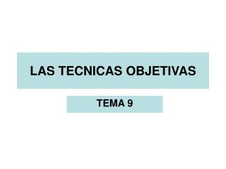 LAS TECNICAS OBJETIVAS