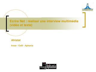 Ecrire Net : réaliser une interview multimédia (vidéo et texte)