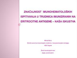 Mirela Raos Klinički zavod za transfuzijsku medicinu i transplantacijsku biologiju  KBC Zagreb