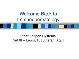 Welcome Back to Immunohematology