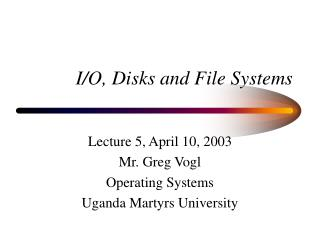 I/O, Disks and File Systems
