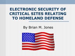 ELECTRONIC SECURITY OF CRITICAL SITES RELATING TO HOMELAND DEFENSE