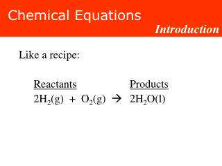 Like a recipe: Reactants Products 	2H 2 (g)  +  O 2 (g)   	2H 2 O(l)
