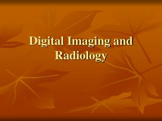 Digital Imaging and Radiology